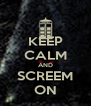 KEEP CALM AND SCREEM ON - Personalised Poster A4 size