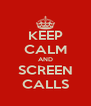 KEEP CALM AND SCREEN CALLS - Personalised Poster A4 size