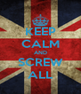 KEEP CALM AND SCREW ALL - Personalised Poster A4 size