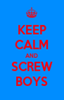 KEEP CALM AND SCREW BOYS - Personalised Poster A4 size