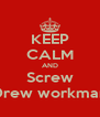 KEEP CALM AND Screw Drew workman - Personalised Poster A4 size