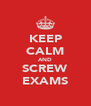 KEEP CALM AND SCREW EXAMS - Personalised Poster A4 size