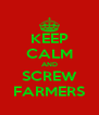 KEEP CALM AND SCREW FARMERS - Personalised Poster A4 size