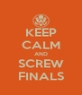 KEEP CALM AND SCREW FINALS - Personalised Poster A4 size