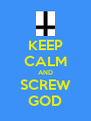 KEEP CALM AND SCREW GOD - Personalised Poster A4 size