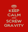 KEEP CALM AND SCREW GRAVITY - Personalised Poster A4 size
