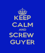 KEEP CALM AND SCREW  GUYER - Personalised Poster A4 size