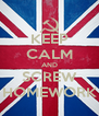 KEEP CALM AND SCREW HOMEWORK - Personalised Poster A4 size
