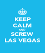 KEEP CALM AND SCREW LAS VEGAS - Personalised Poster A4 size