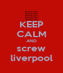 KEEP CALM AND screw liverpool - Personalised Poster A4 size