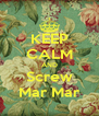 KEEP CALM AND Screw Mar Mar - Personalised Poster A4 size