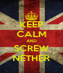 KEEP CALM AND SCREW NETHER - Personalised Poster A4 size