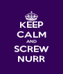 KEEP CALM AND SCREW NURR - Personalised Poster A4 size
