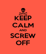 KEEP CALM AND SCREW OFF - Personalised Poster A4 size