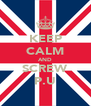 KEEP CALM AND SCREW P.U - Personalised Poster A4 size