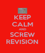 KEEP CALM AND SCREW REVISION - Personalised Poster A4 size