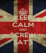 KEEP CALM AND SCREW SAT'S - Personalised Poster A4 size