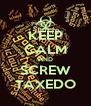 KEEP CALM AND SCREW TAXEDO - Personalised Poster A4 size