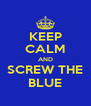KEEP CALM AND SCREW THE BLUE - Personalised Poster A4 size
