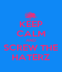 KEEP CALM AND SCREW THE HATERZ - Personalised Poster A4 size