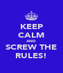 KEEP CALM AND SCREW THE RULES! - Personalised Poster A4 size