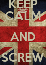 KEEP CALM AND SCREW THIS - Personalised Poster A4 size