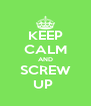 KEEP CALM AND SCREW UP  - Personalised Poster A4 size