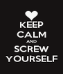 KEEP CALM AND SCREW YOURSELF - Personalised Poster A4 size