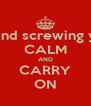 KEEP calm and screwing your parents CALM AND CARRY ON - Personalised Poster A4 size