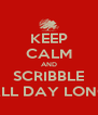 KEEP CALM AND SCRIBBLE ALL DAY LONG - Personalised Poster A4 size