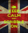 KEEP CALM AND SCRIBBLE ON - Personalised Poster A4 size