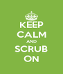 KEEP CALM AND SCRUB ON - Personalised Poster A4 size