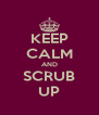 KEEP CALM AND SCRUB UP - Personalised Poster A4 size