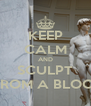 KEEP CALM AND SCULPT  FROM A BLOCK - Personalised Poster A4 size