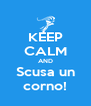 KEEP CALM AND Scusa un corno! - Personalised Poster A4 size