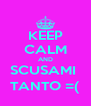 KEEP CALM AND SCUSAMI  TANTO =( - Personalised Poster A4 size