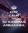 KEEP CALM AND SD SUDIRMAN AMBARAWA - Personalised Poster A4 size