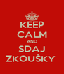 KEEP CALM AND SDAJ ZKOUŠKY  - Personalised Poster A4 size