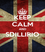 KEEP CALM AND SDILLIRIO  - Personalised Poster A4 size