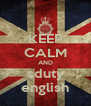 KEEP CALM AND sduty english - Personalised Poster A4 size