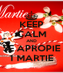 KEEP CALM AND SE APROPIE 1 MARTIE - Personalised Poster A4 size