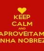 KEEP CALM AND SE APROVEITAM DE MINHA NOBREZA - Personalised Poster A4 size
