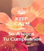 KEEP CALM AND Se Aserca  Tu Cumpleaños - Personalised Poster A4 size