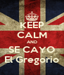 KEEP CALM AND SE CAYO El Gregorio - Personalised Poster A4 size