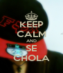 KEEP CALM AND SE CHOLA - Personalised Poster A4 size