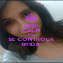 KEEP CALM AND SE CONTROLA BRIDA - Personalised Poster A4 size