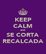 KEEP CALM and SE CORTA RECALCADA - Personalised Poster A4 size