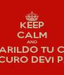 KEEP CALM AND SE DA AMARILDO TU COMPRARE STAI SICURO DEVI PAGARE - Personalised Poster A4 size