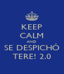 KEEP CALM AND SE DESPICHÓ TERE! 2.0 - Personalised Poster A4 size