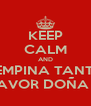 KEEP CALM AND SE EMPINA TANTITO POR FAVOR DOÑA GABY - Personalised Poster A4 size